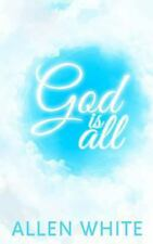 God Is All by Allen White (2013, Paperback)