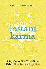 Instant Karma : 8,879 Ways to Give Yourself and Others Good Fortune Right Now...
