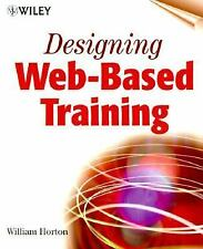 Designing Web-Based Training: How to Teach Anyone Anything Anywhere An-ExLibrary