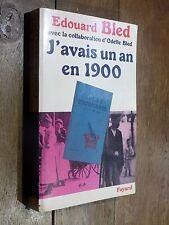 Édouard Bled J'AVAIS UN AN EN 1900 Fayard 1987