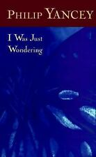 I Was Just Wondering by Philip Yancey (1998, Paperback, Revised)