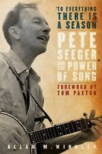 """""""To Everything There is a Season"""": Pete Seeger and the Power of Song (New Narrat"""