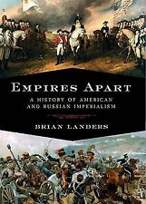 Empires Apart: A History of American and Russian Imperialism, Landers, Brian, Pe