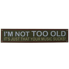 Im not old YOUR MUSIC SUCKS Tin Metal Novelty Sign Humorous Words Comedic Quotes