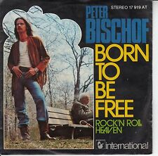"Peter Bischof - Born To Be Free/Rock`n Roll Heaven, 7"" Single"
