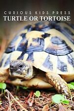 Turtle or Tortoise - Curious Kids Press : Kids Book about Animals and...