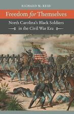 Freedom for Themselves: North Carolina's Black Soldiers in the Civil War Era (Ci