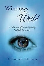 Windows to My World : A Collection of Poetry Depicting Real Life for Many by...