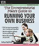 The Entrepreneurial Mom's Guide to Running Your Own Business (101 for -ExLibrary