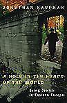 A Hole in the Heart of the World: Being Jewish in Eastern Europe Kaufman, Jonat