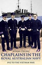 Chaplains of the Royal Australian Navy: 1912 to the Vietnam War by Rowan Strong