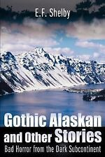 Gothic Alaskan and Other Stories : Bad Horror from the Dark Subcontinent by...