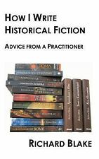 How I Write Historical Fiction : Advice from a Practitioner by Richard Blake...