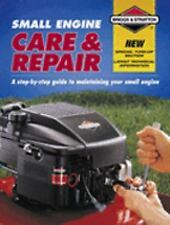 Small Engine Care & Repair: A step-by-step guide to maintaining your small engin