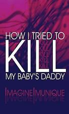 How I Tried to Kill My Baby's Daddy : (Literary Pocket Edition) by...