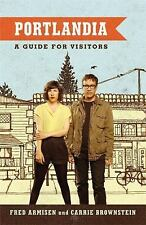 Portlandia : A Guide for Visitors by Carrie Brownstein and Fred Armisen (2012, P