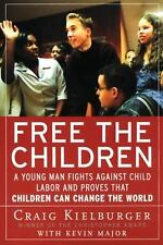 Free the Children: A Young Man Fights Against Child Labor and Proves that Chil..