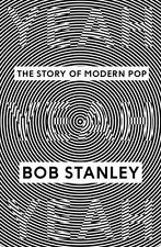Yeah Yeah Yeah: The Story of Modern Pop, Stanley, Bob, New