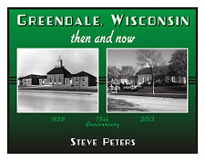 Greendale, Wisconsin - Then and Now Book    75th Anniversary    1938 - 2013