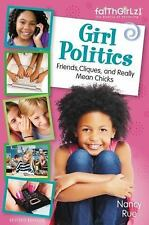 Faithgirlz: Girl Politics : Friends, Cliques, and Really Mean Chicks by Nancy...