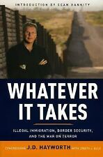 WHATEVER IT TAKES_ILLEGAL IMMIGRATION, BORDER SECURITY, AND THE WAR ON TERROR