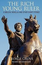 The Rich Young Ruler : A Biblical Novella and Other Short Stories by George...