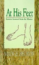 At His Feet: Lessons Learned from the Master ~ Madge Beckon (1994, PB) AS NEW!