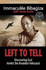 Left to Tell: Discovering God Amidst the Rwandan Holocaust, Immaculee Ilibagiza,