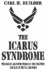 The Icarus Syndrome : The Role of Air Power Theory in the Evolution and Fate...