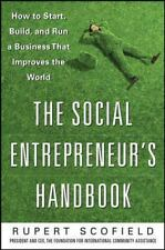 The Social Entrepreneur's Handbook: How to Start, Build, and Run a Business That