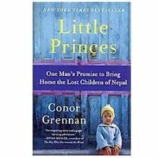 Little Princes : One Man's Promise to Bring Home the Lost Children of Nepal by C