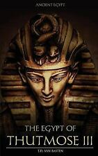 Ancient Egypt: Ancient Egypt: the Egypt of Thutmose III by T. van Basten...