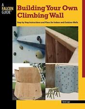 Building Your Own Climbing Wall: Illustrated Instructions And Plans For Indoor A