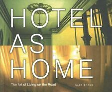 Hotel as Home: The Art of Living on the Road by Chang, Gary
