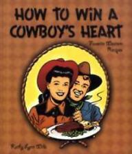 How to Win a Cowboy's Heart: Favorite Western Recipes