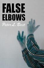 False Elbows by Peter L. Bast (2015, Paperback)