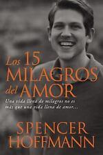 Los 15 Milagros Del Amor : Una Vida Llena de Milagros No Es Más Que una Vida...