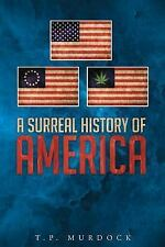A Surreal History of America by T. P. Murdock (2016, Paperback)