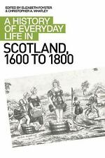 A History of Everyday Life in Scotland, 1600 to 1800 Vol. 2 (2010, Paperback)