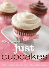 Betty Crocker Just Cupcakes: 100 Recipes for the Way You Really Cook Betty Croc