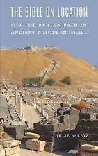 The Bible on Location: Off the Beaten Path in Ancient and Modern Israel, , Baret