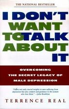 I Don't Want To Talk About It : Overcoming the Secret Legacy of Male Depression