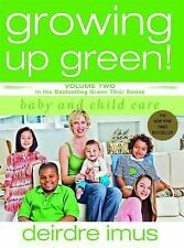 Growing Up Green: Baby and Child Care: Volume 2 in the Bestselling Green This! S
