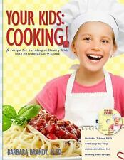 Your Kids- Cooking! : A Recipe for Turning Ordinary Kids into Extraordinary...