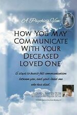 A Psychic's View - How You May Communicate with Your Deceased Loved One.: 6...