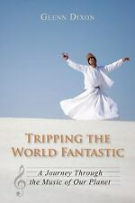 Tripping the World Fantastic : A Journey Through the Music of Our Planet by...