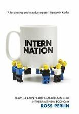 Intern Nation: How to Earn Nothing and Learn Little in the Brave New Economy