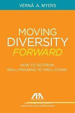 Moving Diversity Forward : How to Go from Well-Meaning to Well-Doing by Verna...
