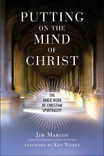 Putting on the Mind of Christ : The Inner Work of Christian Spirituality by...