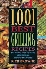 1,001 Best Grilling Recipes : Delicious, Easy-to-Make Recipes by Rick Browne
